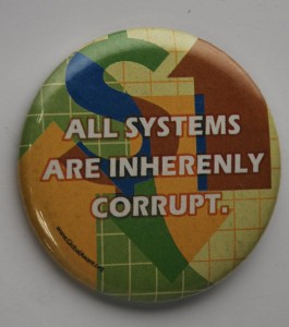 anti capitalism button, all systems are inherently corrupt